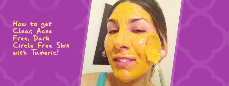 How to get Clear, Acne Free, Dark Circle Free Skin – Tumeric!