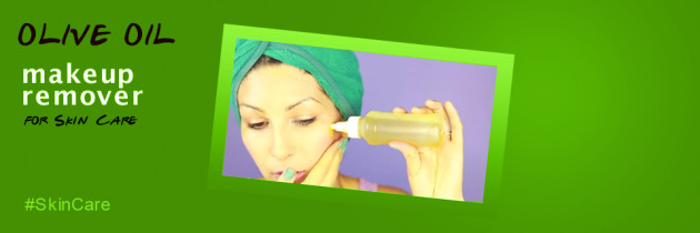 Olive Oil Makeup Remover – The Best and Organic Way to Remove Makeup !