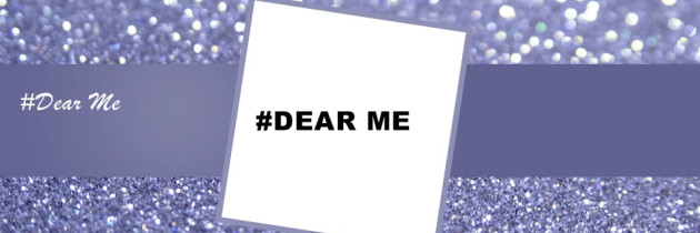 #Dear Me – Some advice for my younger self