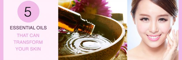 5 Essential Oils that can transform Your Skin